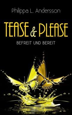 Tease & Please - befreit und bereit - Andersson, Philippa L.