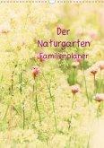 Der Naturgarten Familienplaner (Wandkalender 2021 DIN A3 hoch)