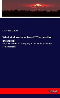 What shall we have to eat? The question answered - Burr, Clarence I.