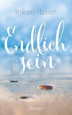 Endlich sein (eBook, ePUB) - Ibsen, Inken