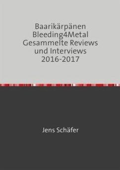 Baarikärpänen Bleeding4Metal Gesammelte Reviews und Interviews 2016-2017 - Schäfer, Jens