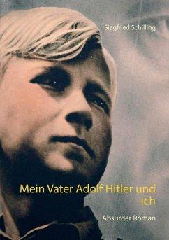 Mein Vater Adolf Hitler und ich