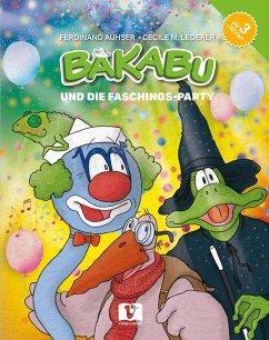 Bakabu und die Faschings-Party - Auhser, Ferdinand