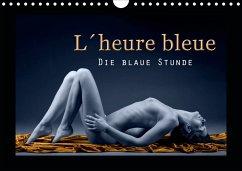 L´heure bleu - Die blaue Stunde (Wandkalender 2021 DIN A4 quer)