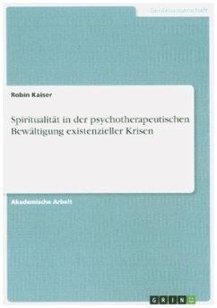 Spiritualität in der psychotherapeutischen Bewältigung existenzieller Krisen