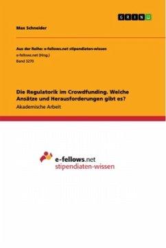 Die Regulatorik im Crowdfunding. Welche Ansätze und Herausforderungen gibt es? - Schneider, Max