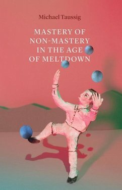 Mastery of Non-Mastery in the Age of Meltdown - Taussig, Michael