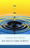 Sebastian Kneipp: So sollt Ihr leben! (eBook, ePUB)