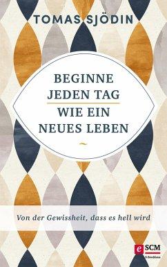 Beginne jeden Tag wie ein neues Leben (eBook, ePUB) - Sjödin, Tomas