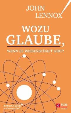Wozu Glaube, wenn es Wissenschaft gibt? (eBook, ePUB) - Lennox, John