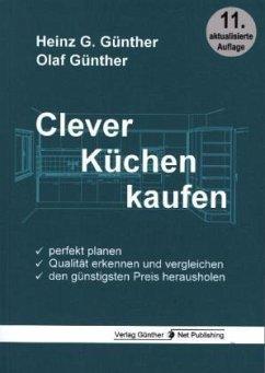 Clever Küchen kaufen - Günther, Heinz G.;Günther, Olaf