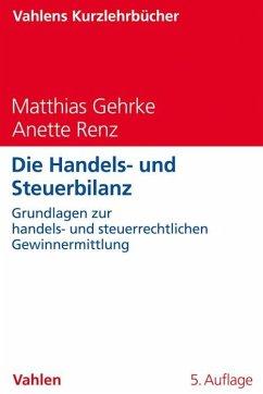 Die Handels- und Steuerbilanz - Gehrke, Matthias; Renz, Anette