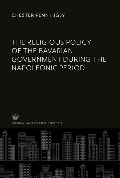 The Religious Policy of the Bavarian Government During the Napoleonic Period - Higby, Chester Penn