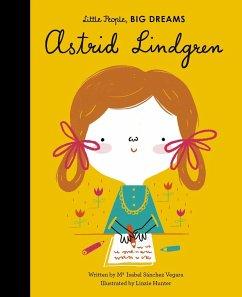 Little People, Big Dreams: Astrid Lindgren - Sanchez Vegara, Maria Isabel