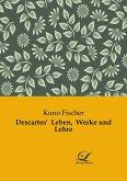 Descartes' Leben, Werke und Lehre