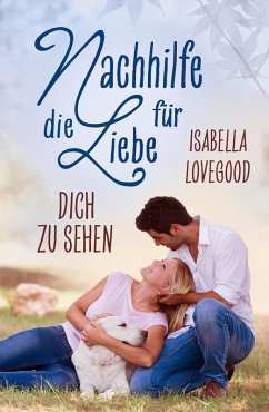 Dich zu sehen (eBook, ePUB) - Lovegood, Isabella