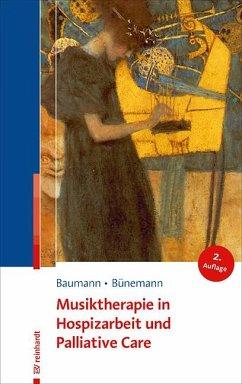 Musiktherapie in Hospizarbeit und Palliative Care - Baumann, Martina;Bünemann, Dorothea