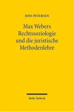 Max Webers Rechtssoziologie und die juristische Methodenlehre - Petersen, Jens