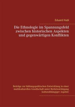 Die Ethnologie im Spannungsfeld zwischen historischen Aspekten und gegenwärtigen Konflikten (eBook, ePUB)