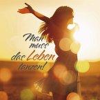 Mann muss dass Leben tanzen!