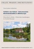 Vielfalt in der Einheit - Zisterziensische Klosterlandschaften in Mitteleuropa / Diversity in Unity - Cistercian Landscapes in Central Europe