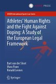 Athletes' Human Rights and the Fight Against Doping: A Study of the European Legal Framework (eBook, PDF)