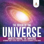 The Origin of the Universe   Understanding the Universe   Astronomy Book   Science Grade 8   Children's Astronomy & Space Books (eBook, PDF)