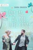 Am Tag, als die Liebe kam (eBook, ePUB)