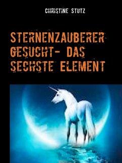 Sternenzauberer gesucht- Das sechste Element (eBook, ePUB)
