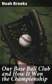 Our Base Ball Club and How It Won the Championship (eBook, ePUB)