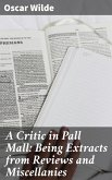 A Critic in Pall Mall: Being Extracts from Reviews and Miscellanies (eBook, ePUB)