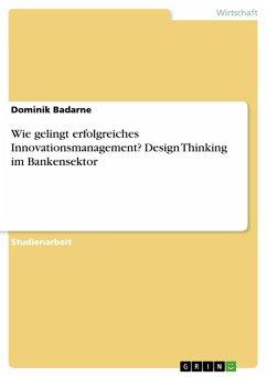 Wie gelingt erfolgreiches Innovationsmanagement? Design Thinking im Bankensektor (eBook, PDF)