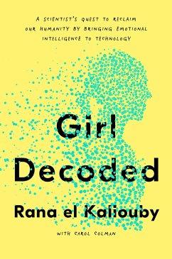 Girl Decoded - Kaliouby, Rana el; Colman, Carol
