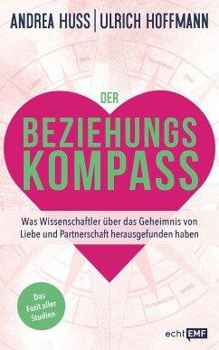 Der Beziehungskompass - Was Wissenschaftler über das Geheimnis von Liebe und Partnerschaft herausgefunden haben (eBook, ePUB) - Huss, Andrea; Hoffmann, Ulrich