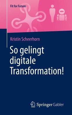 So gelingt digitale Transformation! (eBook, PDF) - Scheerhorn, Kristin