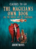 The Magician's Own Book, Or The Whole Art of Conjuring (eBook, ePUB)