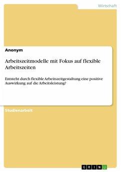 Arbeitszeitmodelle mit Fokus auf flexible Arbeitszeiten (eBook, PDF)