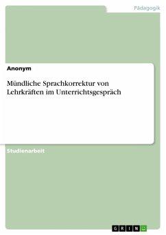 Mündliche Sprachkorrektur von Lehrkräften im Unterrichtsgespräch (eBook, PDF)