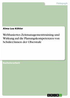 Webbasiertes Zeitmanagementtraining und Wirkung auf die Planungskompetenzen von Schüler/innen der Oberstufe (eBook, PDF)