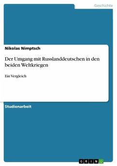 Der Umgang mit Russlanddeutschen in den beiden Weltkriegen (eBook, PDF)