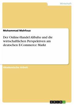 Der Online-Handel Alibaba und die wirtschaftlichen Perspektiven am deutschen E-Commerce Markt (eBook, PDF)