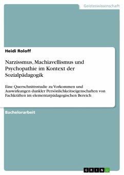Narzissmus, Machiavellismus und Psychopathie im Kontext der Sozialpädagogik (eBook, PDF) - Roloff, Heidi