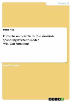 FinTechs und etablierte Bankinstitute. Spannungsverhältnis oder Win-Win-Situation? (eBook, PDF)