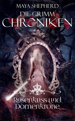 Rosenkuss und Dornenkrone / Die Grimm-Chroniken Bd.15 (eBook, ePUB) - Shepherd, Maya