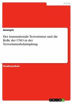 Der transnationale Terrorismus und die Rolle der UNO in der Terrorismusbekämpfung (eBook, PDF)