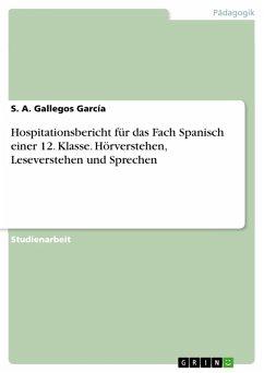 Hospitationsbericht für das Fach Spanisch einer 12. Klasse. Hörverstehen, Leseverstehen und Sprechen (eBook, PDF)
