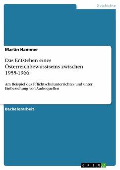 Das Entstehen eines Österreichbewusstseins zwischen 1955-1966 (eBook, PDF)