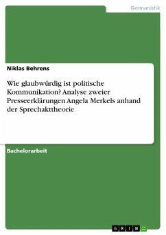 Wie glaubwürdig ist politische Kommunikation? Analyse zweier Presseerklärungen Angela Merkels anhand der Sprechakttheorie (eBook, PDF)