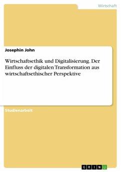 Wirtschaftsethik und Digitalisierung. Der Einfluss der digitalen Transformation aus wirtschaftsethischer Perspektive (eBook, PDF)