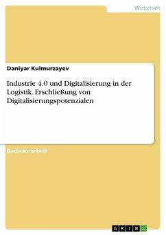 Industrie 4.0 und Digitalisierung in der Logistik. Erschließung von Digitalisierungspotenzialen (eBook, PDF)